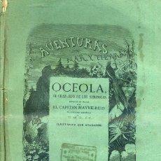 Libros antiguos: MAYNE REID : OCEOLA, EL GRAN JEFE DE LOS SEMINOLAS (GASPAR Y ROIG. 1871) 1ª EDICIÓN EN ESPAÑOL. Lote 43028656