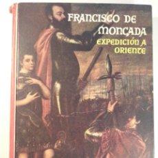 Libros antiguos: EXPEDICIÓN A ORIENTE - FRANCISCO DE MONCADA - RARO! - COL. LITERATURA CLÁSICA - VER FOTOS!!!. Lote 43041227