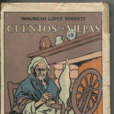 Libros antiguos: CUENTOS DE VIEJAS .- MAURICIO LOPEZ ROBERTS 1917.- BIBLIOTECA RENACIMIENTO. Lote 43431939