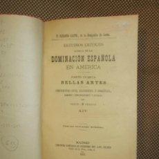 Libros antiguos: DOMINACION ESPAÑOLA EN AMERICA. PARTE CUARTA, BELLAS ARTES. MADRID 1895.. Lote 43435603