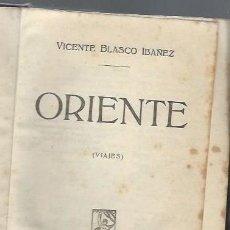 Libros antiguos: VICENTE BLASCO IBAÑEZ, ORIENTE, VIAJES, PROMETEO VALENCIA 1919, 297 PÁGS, 13X19CM. Lote 43438170