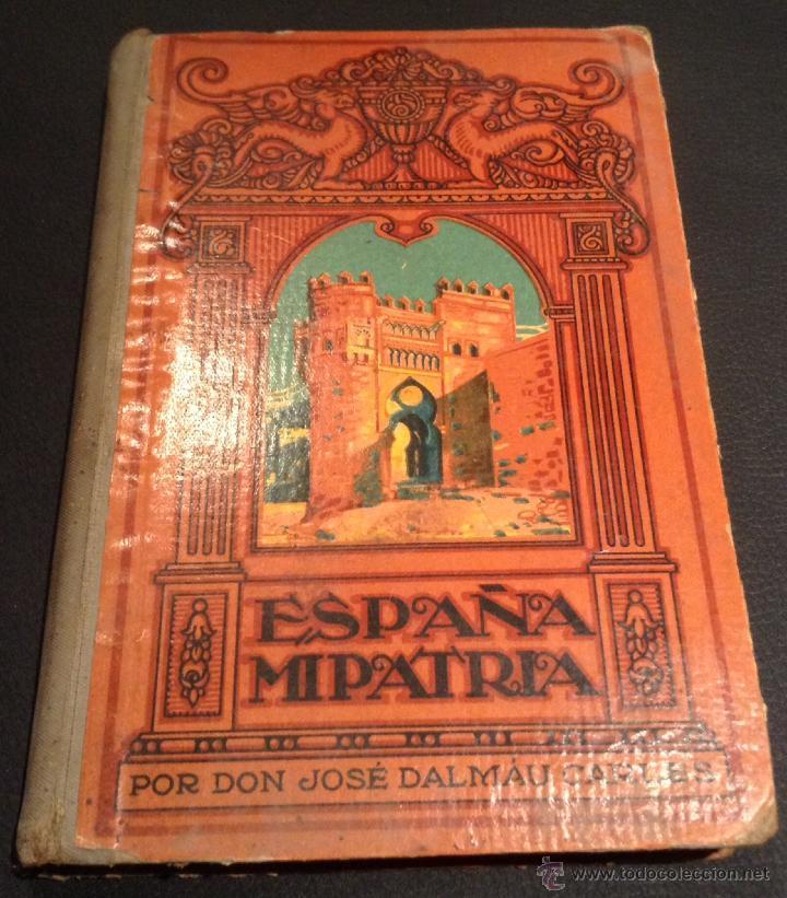 LIBRO ESPAÑA MI PATRIA DE 1936 DON JOSE DALMAU CARLES (Libros Antiguos, Raros y Curiosos - Historia - Otros)