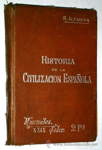 HISTORIA DE LA CIVILIZACIÓN ESPAÑOLA POR R. ALTAMIRA DE SUCESORES DE MANUEL SOLER EN BARCELONA S/F (Libros Antiguos, Raros y Curiosos - Historia - Otros)