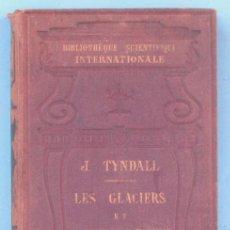 Libros antiguos: LES GLACIERS. ET LES TRANSFORMATIONS DE L'EAU. PAR J. TYNDALL. PARIS. LIBR. GERMEN BAILLIÈRE, 1873.. Lote 43543719