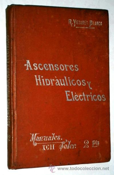 ASCENSORES HIDRÁULICOS Y ELÉCTRICOS POR R. YESARES BLANCO DE SUCESORES DE MANUEL SOLER BARCELONA S/F (Libros Antiguos, Raros y Curiosos - Ciencias, Manuales y Oficios - Otros)