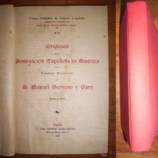 Libros antiguos: SERRANO Y SANZ, MANUEL. ORÍGENES DE LA DOMINACIÓN ESPAÑOLA EN AMÉRICA. TOMO PRIMERO. Lote 43596068