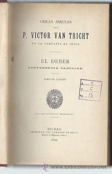 Libros antiguos: OBRAS AMENAS DEL P.VICTOR VAN TRICHT, EL DEBER, BILBAO IMP. DEL CORAZÓN DE JESÚS 1899 - Foto 2 - 43610662