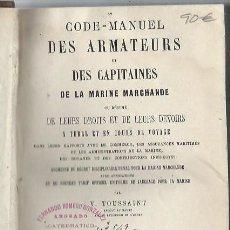 Libros antiguos: CODE MANUEL DES ARMATEUS ET DES CAPITAINES DE LA MARINE MARCHANDE, TOUSSAINT, PARIS, ARTHUS BERTRAND. Lote 43627325