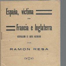 Libros antiguos: ESPAÑA, VÍCTIMA DE FRANCIA E INGLATERRA, RAMÓN RESA, 1917, PAPEL, RECOPILACIÓN DE DATOS HISTÓRICOS. Lote 43739453