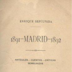 Libros antiguos: ENRIQUE SEPÚLVEDA. 1891-MADRID-1892. ARTÍCULOS, CUENTOS, CRÍTICAS. MADRID, 1892. MAGERIT. Lote 43808506