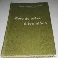 Libros antiguos: ARTE DE CRIAR A LOS NIÑOS. RAFAEL ULECIA Y CARDONA. 1914. Lote 43840062