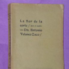 Libros antiguos: LA FLOR DE LA CORTE (ARTÍCULOS DE OTRO TIEMPO), POR EL MADRILEÑO DN. ANTONIO VELASCO ZAZO.. Lote 43934040