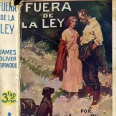 Libros antiguos: JAMES O. CURWOOD : FUERA DE LA LEY (JUVENTUD, 1931). Lote 43974995