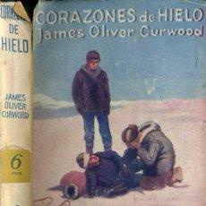 Libros antiguos: JAMES O. CURWOOD : CORAZONES DE HIELO (JUVENTUD, 1930). Lote 43975055