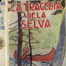 Libros antiguos: JAMES O. CURWOOD : LA TRAGEDIA DE LA SELVA (JUVENTUD, 1929). Lote 43975158