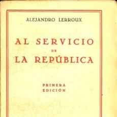 Libros antiguos: ALEJANDRO LERROUX: AL SERVICIO DE LA REPÚBLICA. JAVIER MORATA, MADRID, 1930. 1ª EDICION. 354 PP.. Lote 44025900