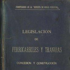 Libros antiguos: LEGISLACIÓN DE FERROCARRILES Y TRANVÍAS (CONCESIÓN Y CONSTRUCCIÓN), POR D. JOSÉ TORINO. (1902). Lote 44117257