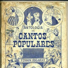 Libros antiguos: FERMÍN IRIGARAY : ANTOLOGÍA DE CANTOS POPULARES - PARTITURAS MUSICALES. Lote 44159002