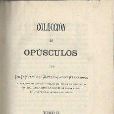 Libros antiguos: COLECCIÓN DE OPÚSCULOS, FRANCISCO MATEOS GAGO Y FERNÁNDEZ, TM II, SEVILLA 1877. Lote 44262486