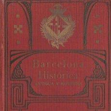 Libros antiguos: BARCELONA HISTÓRICA ANTIGUA Y MODERNA GUÍA GRAL DESCRIPTIVA ILUSTRADA ISIDRO TORRES ORIOL CIRCA 1907. Lote 44352944