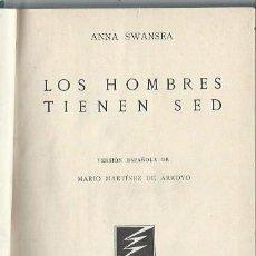 Libros antiguos: LOS HOMBRES TIENEN SED, ANNA SWANSEA, MADRID EDITORIAL ZEUS 1930, 250 PÁGS, 14X20CM. Lote 44370334