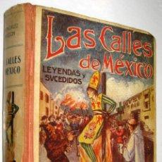 Libros antiguos: 1922 LAS CALLES DE MEXICO - LEYENDAS Y SUCEDIDOS - LUIS GONZALEZ OBREGON - ILUSTRADO *. Lote 44465231