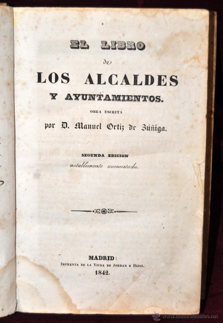 EL LIBRO DE LOS ALCALDES Y AYUNTAMIENTOS POR MANUEL ORTIZ DE ZUÑIGA. AÑO 1842. MADRID, VIUDA JORDAN (Libros Antiguos, Raros y Curiosos - Ciencias, Manuales y Oficios - Otros)