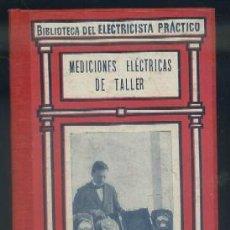 Libros antiguos: MEDICIONES ELÉCTRICAS DE TALLER A-ELECT-050. Lote 44687063