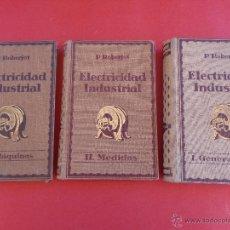 Libros antiguos: ELECTRICIDAD INDUSTRIAL. TOMOS I, II Y III, GENERALIDADES, MEDIDAS Y MÁQUINAS. AUT. P. ROBERJOT 1924. Lote 44709484