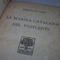 Libros antiguos: LA MARINA CATALANA DEL VUITCENTS...AÑO.1.929...CON INFINIDAD DE FOTOS Y GRABADOS.. Lote 44844826