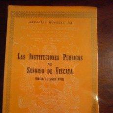 Libros antiguos: GREGORIO MONREAL, LAS INSTITUCIONES PUBLICAS DEL SEÑORIO DE VIZCAYA (HASTA EL S. XVIII).DIPUT.VIZCAY. Lote 44848662