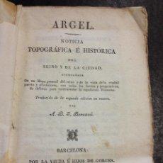 Libros antiguos: ARGEL NOTICIA TOPOGRAFICA E HISTORICA. 1830 CON MAPA DESPLEGABLE GENERAL DEL REINO. BARCELONA,GORCHS. Lote 44871420