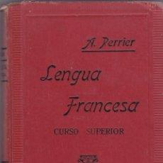 Libros antiguos: LENGUA FRANCESA - CURSO SUPERIOR. A. PERRIER. 1921 / MUNDI-199. Lote 45166053