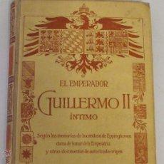 Libros antiguos: EL EMPERADOR GUILLERMO II ÍNTIMO.POR D. JUAN ENSEÑAT, 1910. Lote 45399603