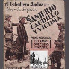 Libros antiguos: SANJURJO CAUDILLO Y VICTIMA - VIDA HEROICA DEL GRAN SOLDADO ESPAÑOL - EL CABALLERO AUDAZ - ¿1932?. Lote 45702654
