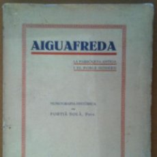 Libros antiguos: AIGUAFREDA. LA PARROQUIA ANTIGA I EL POBLE MODERN MONOGRAFIA HISTORICA BARCELONA 1932. Lote 45716451