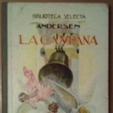 Libros antiguos: BIBLIOTECA SELECTA Nº 37. LA CAMPANA. ANDERSEN. RAMON SOPENA EDITOR. BARCELONA 1930. Lote 62487038