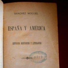 Libros antiguos: ESPAÑA Y AMERICA. ESTUDIOS HISTÓRICOS Y LITERARIOS. SANCHEZ MOGUEL. Lote 45868002