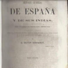 Libros antiguos: HISTORIA GENERAL DE ESPAÑA Y DE SUS INDIAS, VICTOR GEBHARDT, TM VI, HABANA LIB. DE LA ENCICLOPEDIA . Lote 45938960