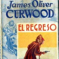 Libros antiguos: JAMES OLIVER CURWOOD : EL REGRESO (AVENTURA JUVENTUD, 1929). Lote 45975325
