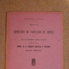 Libros antiguos: AYUNTAMIENTO DE MADRID. PROYECTO DE EMPRÉSTITO DE UNIFICACIÓN DE DEUDAS Y OBRAS DE SANEAMIENTO Y.... Lote 46175005