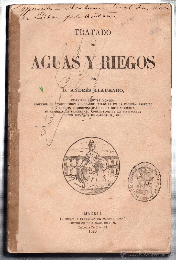 TRATADO DE AGUAS Y RIEGOS. ANDRES LLAURADO. IMPRENTA MANUEL TELLO. MADRID. 1878 (Libros Antiguos, Raros y Curiosos - Ciencias, Manuales y Oficios - Otros)