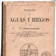 Libros antiguos: TRATADO DE AGUAS Y RIEGOS. ANDRES LLAURADO. IMPRENTA MANUEL TELLO. MADRID. 1878. Lote 46422770