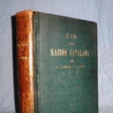 Libros antiguos: FIN DE LA NACION CATALANA - AÑO 1905 - S.SANPERE Y MIQUEL - MONUMENTAL OBRA HISTORICA ILUSTRADA.. Lote 46437812