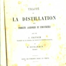 Libros antiguos: FRITSCH : TRAITÉ DE LA DISTILLATION (PARIS, 1890) DESTILACIÓN DE PRODUCTOS AGRÍCOLAS E INDUSTRIALES. Lote 46498682