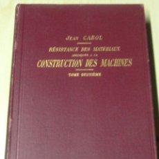 Libros antiguos: RÉSISTANCE DES MATÉRIAUX APPLIQUÉE A LA CONSTRUCTION DES MACHINES TOME DEUXIÉME JEAN CAROL 1910. Lote 46545107