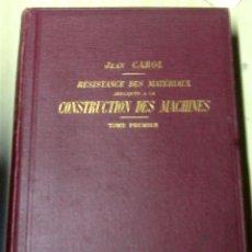 Libros antiguos: RÉSISTANCE DES MATÉRIAUX APPLIQUÉE A LA CONSTRUCTION DES MACHINES TOME PREMIER JEAN CAROL 1909. Lote 46545200
