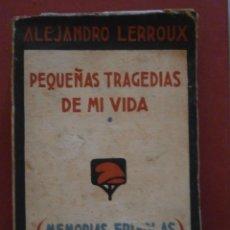 Libros antiguos: PEQUEÑAS TRAGEDIAS DE MI VIDA (MEMORIAS FRIVOLAS). TOMO I. ALEJANDRO LERROUX. Lote 46588831