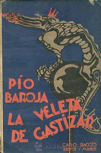 PÍO BAROJA LA VELETA DE GASTIZAR MEMORIAS DE UN HOMBRE DE ACCIÓN RAFAEL CARO RAGGIO EDITOR 1927 (Libros Antiguos, Raros y Curiosos - Literatura - Otros)