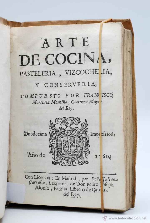 ARTE DE COCINA PASTELERÍA VIZCOCHERÍA CONSERVERÍA FRANCISCO MARTÍNEZ MONTIÑO COCINERO MAYOR REY 1770 (Libros Antiguos, Raros y Curiosos - Cocina y Gastronomía)